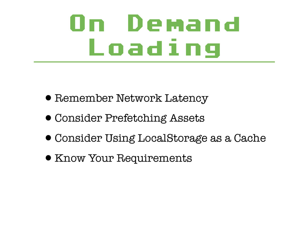 On Demand Loading •Remember Network Latency •Co...