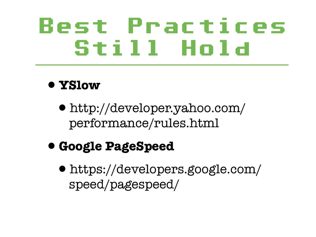 Best Practices Still Hold •YSlow •http://develo...