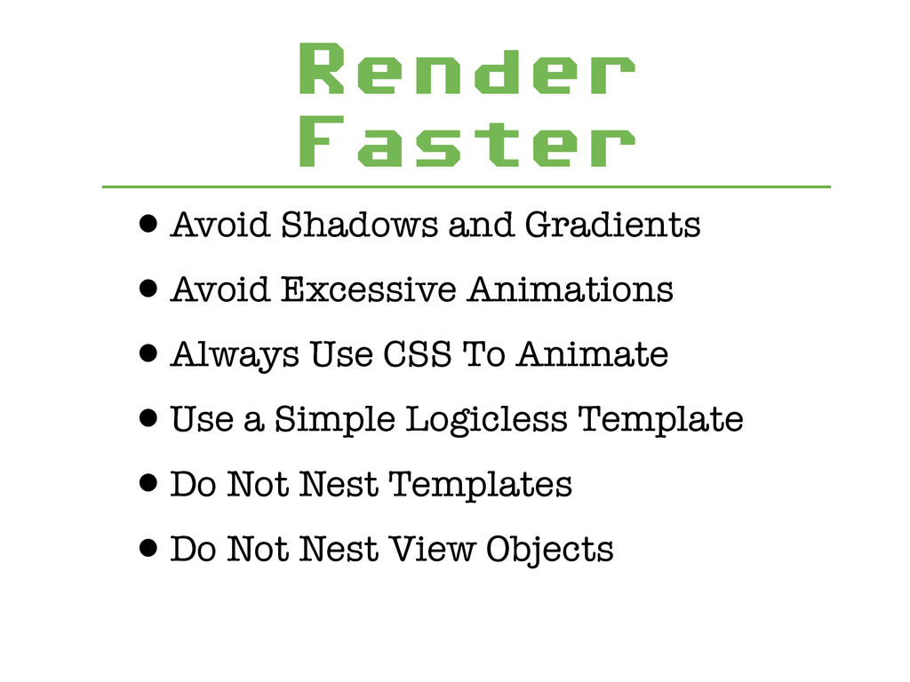 Render Faster •Avoid Shadows and Gradients •Avo...