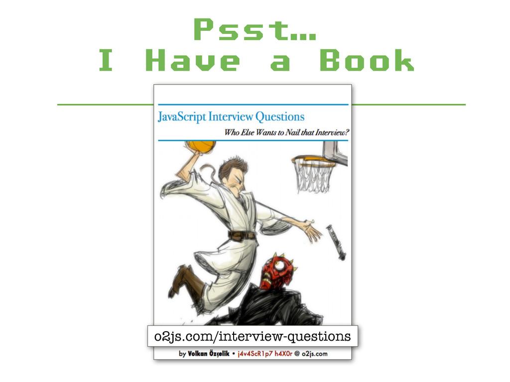 Psst…  I Have a Book o2js.com/interview-questi...