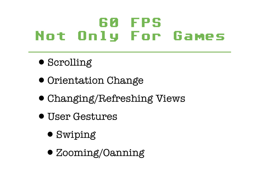 60 FPS Not Only For Games •Scrolling •Orientat...