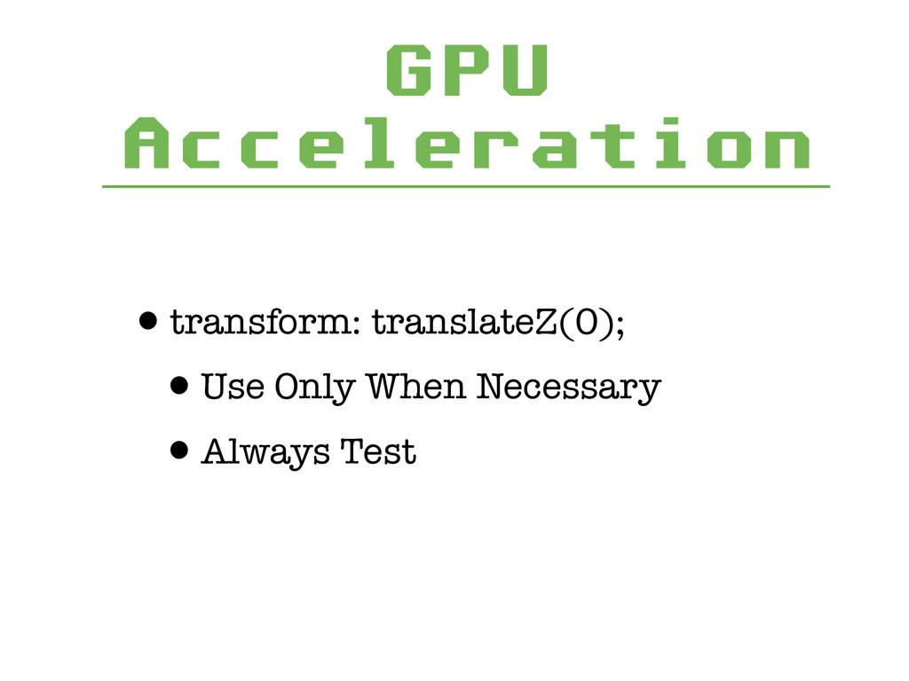 GPU Acceleration •transform: translateZ(0); •Us...