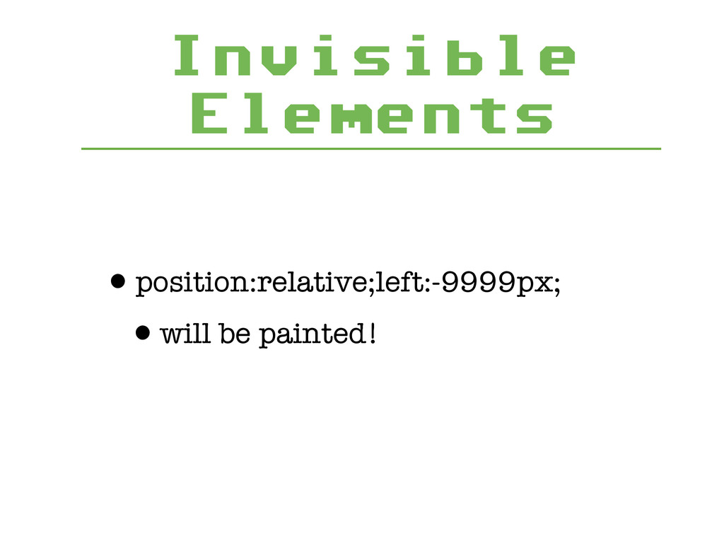 Invisible Elements •position:relative;left:-999...
