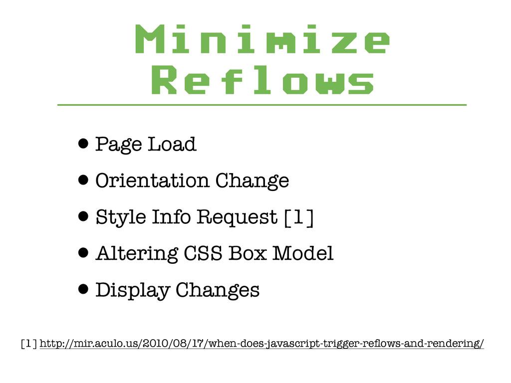 Minimize Reflows •Page Load •Orientation Change...