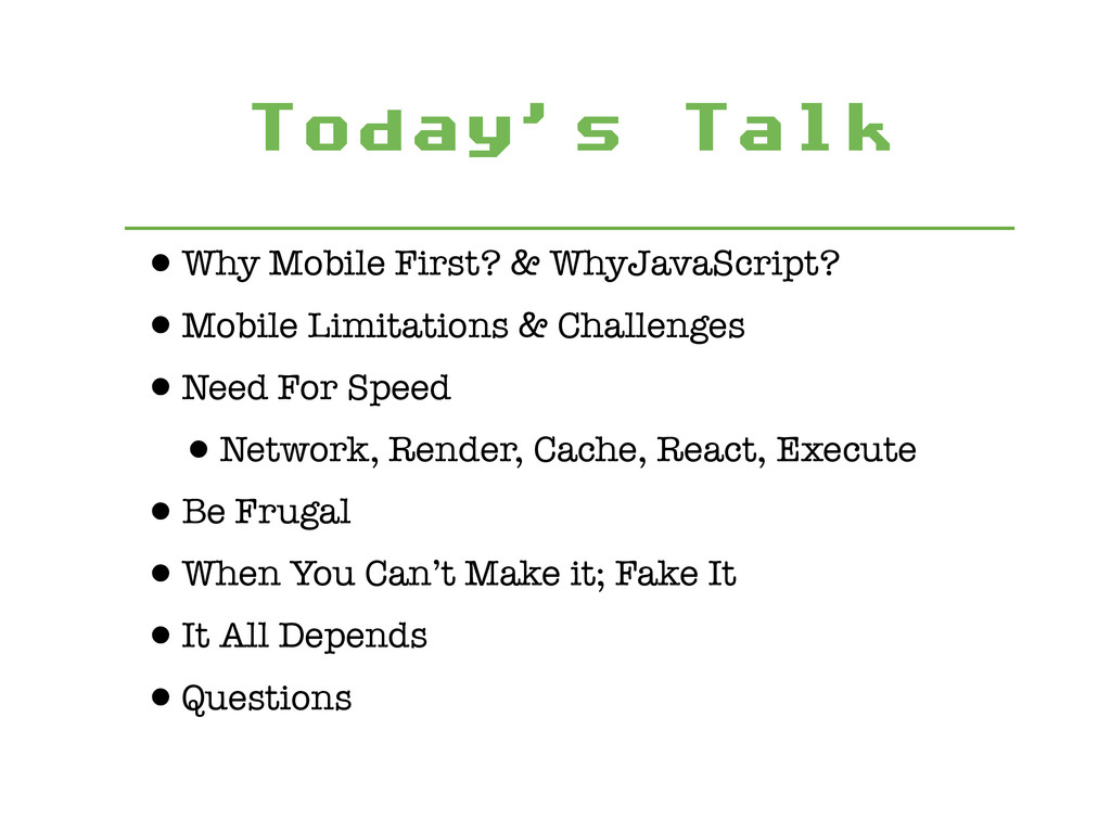 Today's Talk •Why Mobile First? & WhyJavaScript...