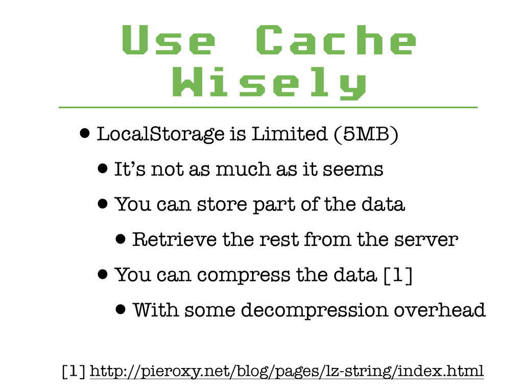 Use Cache Wisely •LocalStorage is Limited (5MB)...