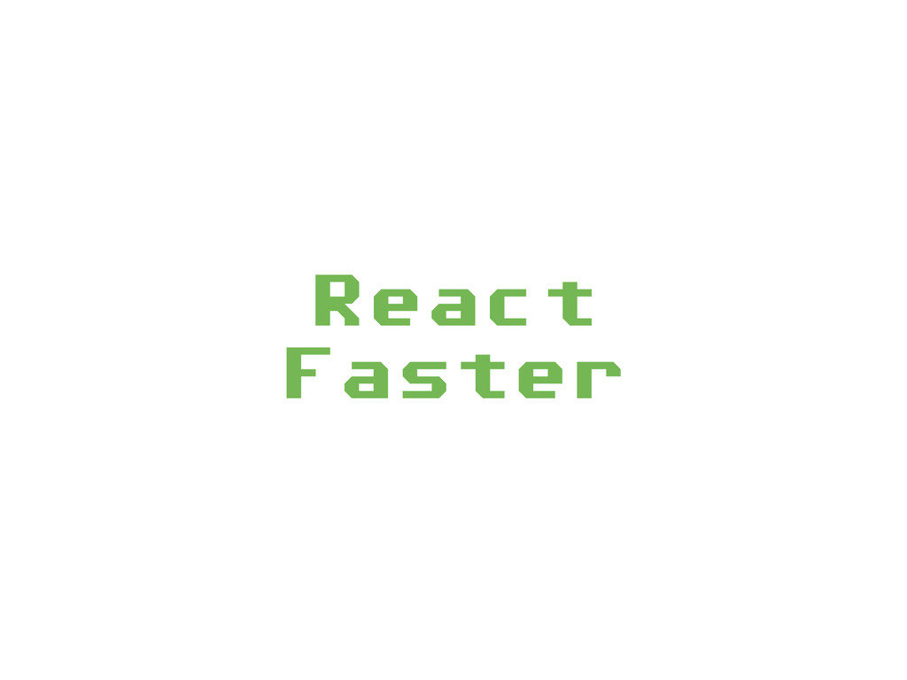 React  Faster