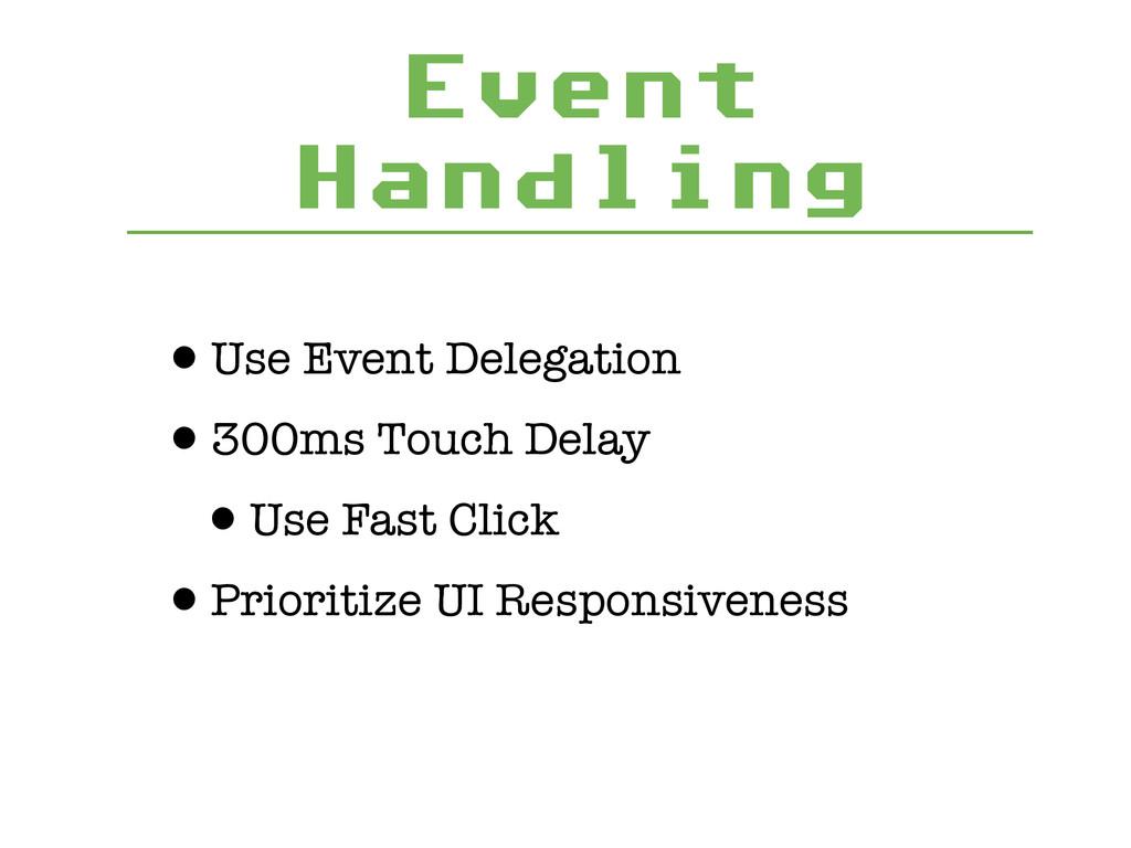 Event Handling •Use Event Delegation •300ms Tou...