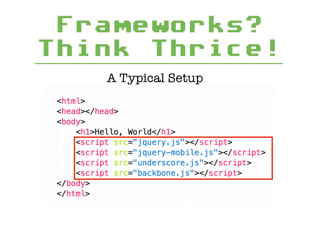 Frameworks? Think Thrice! A Typical Setup