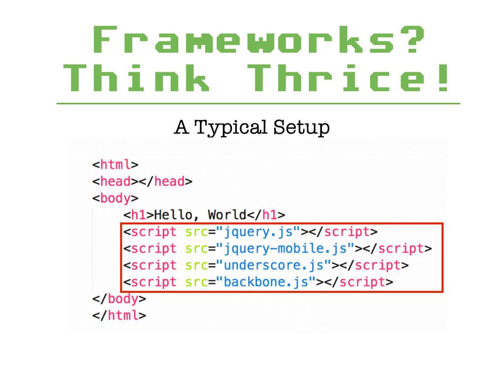 Frameworks? Think Thrice! A Typical Setup