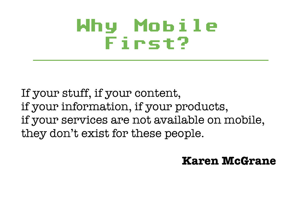 Why Mobile First? If your stuff, if your conten...