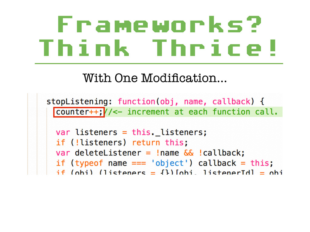Frameworks? Think Thrice! With One Modification…