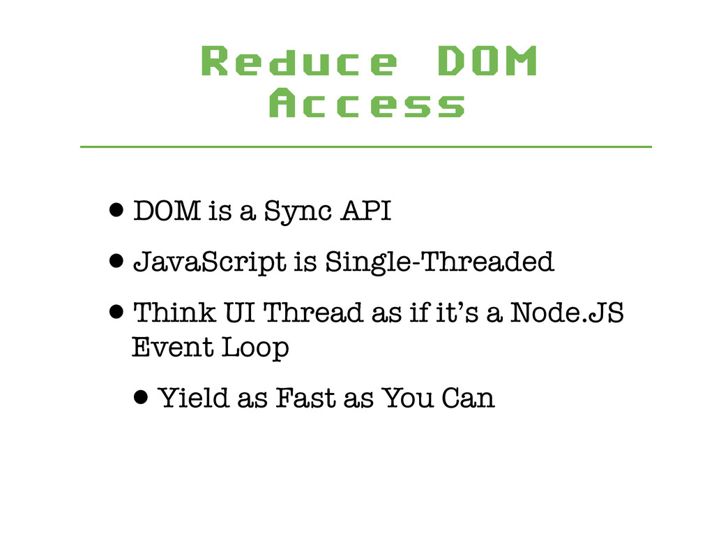 Reduce DOM Access •DOM is a Sync API •JavaScrip...