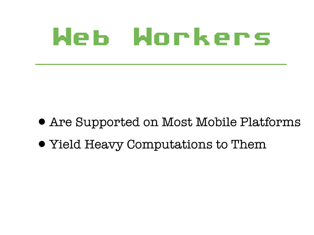 Web Workers •Are Supported on Most Mobile Platf...