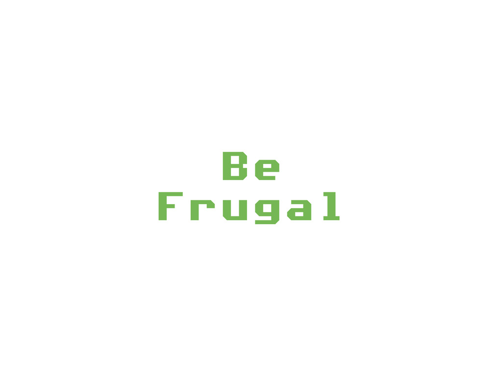 Be Frugal