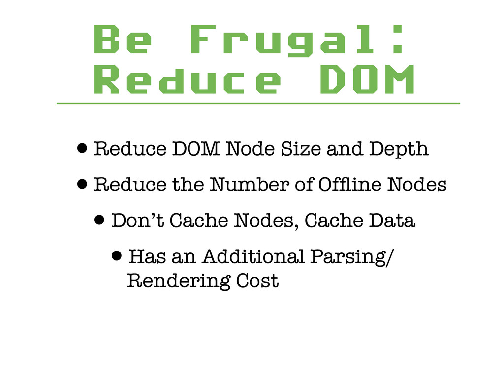 Be Frugal: Reduce DOM •Reduce DOM Node Size and...