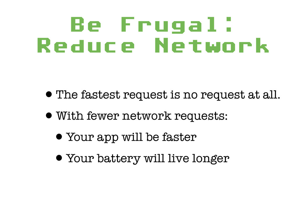 Be Frugal: Reduce Network •The fastest request...