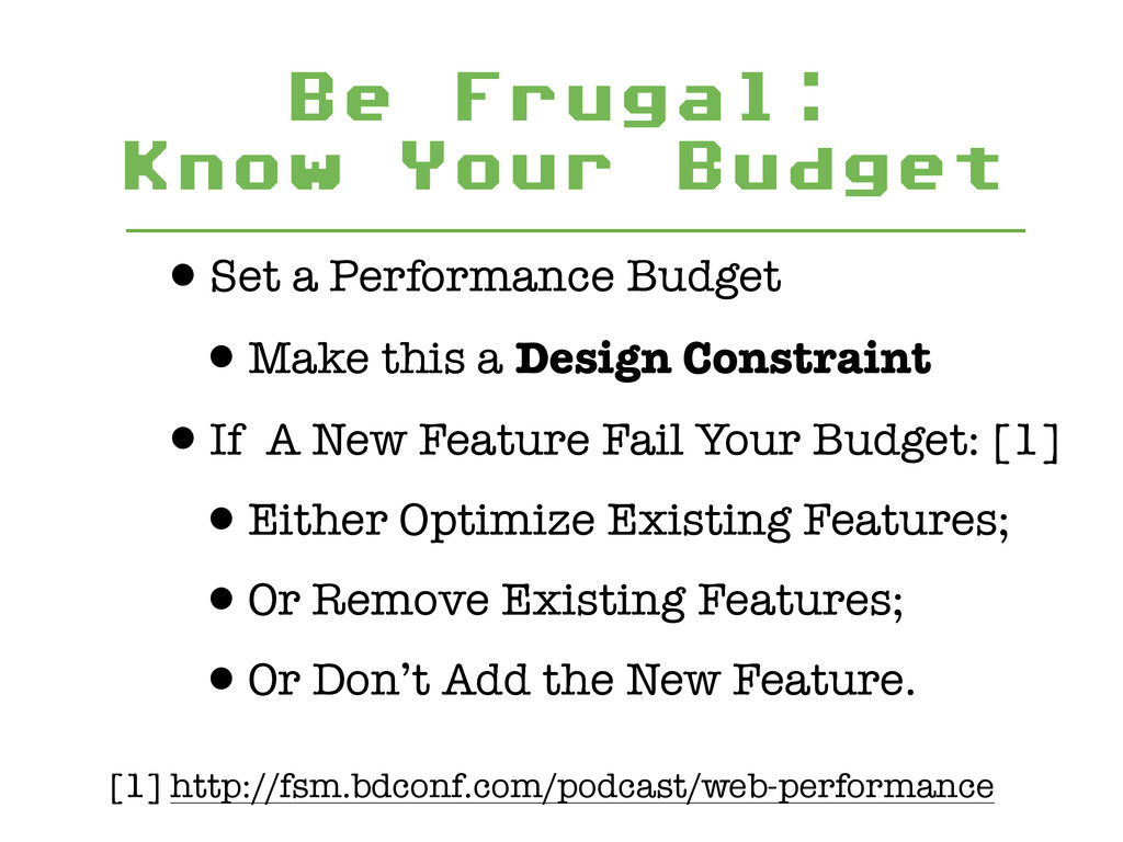 Be Frugal: Know Your Budget •Set a Performance...