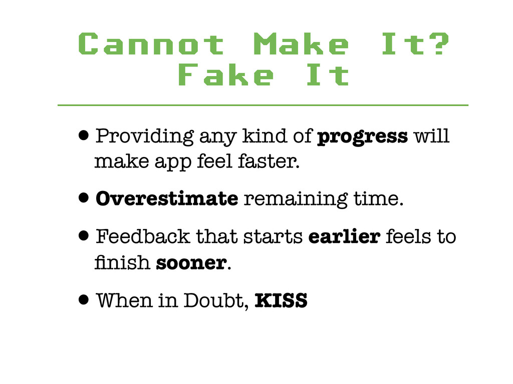Cannot Make It? Fake It •Providing any kind of...