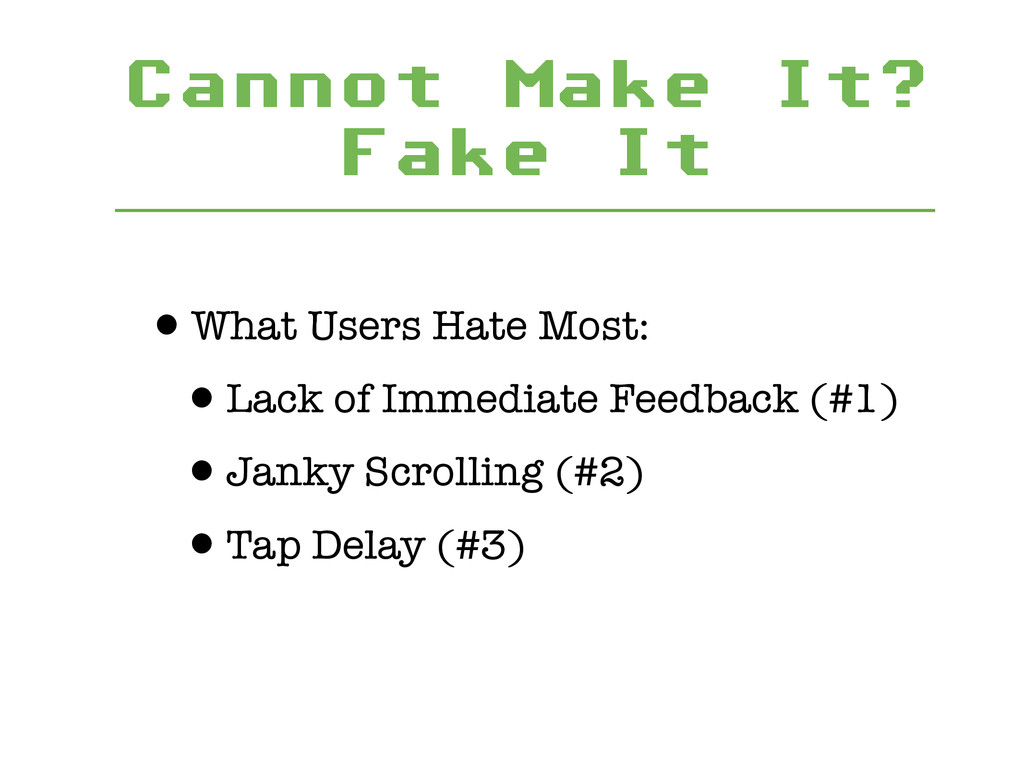 Cannot Make It? Fake It •What Users Hate Most: ...