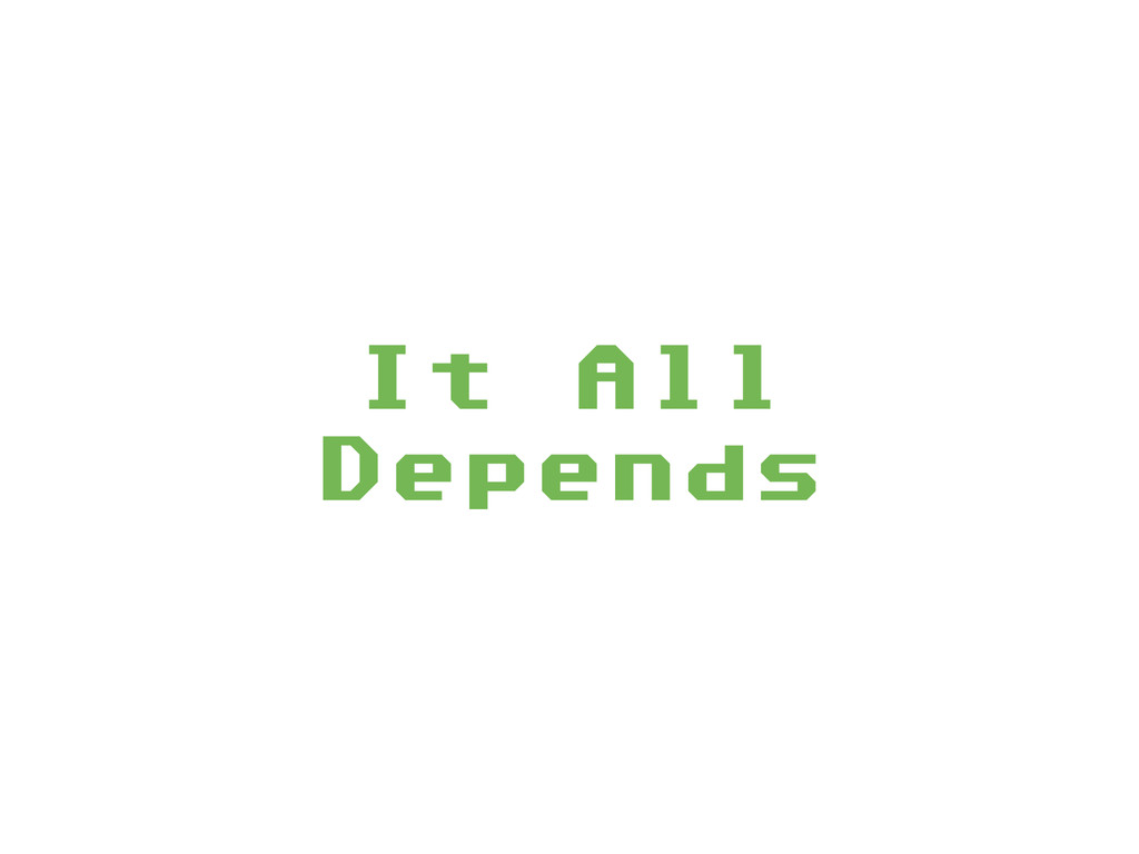 It All Depends