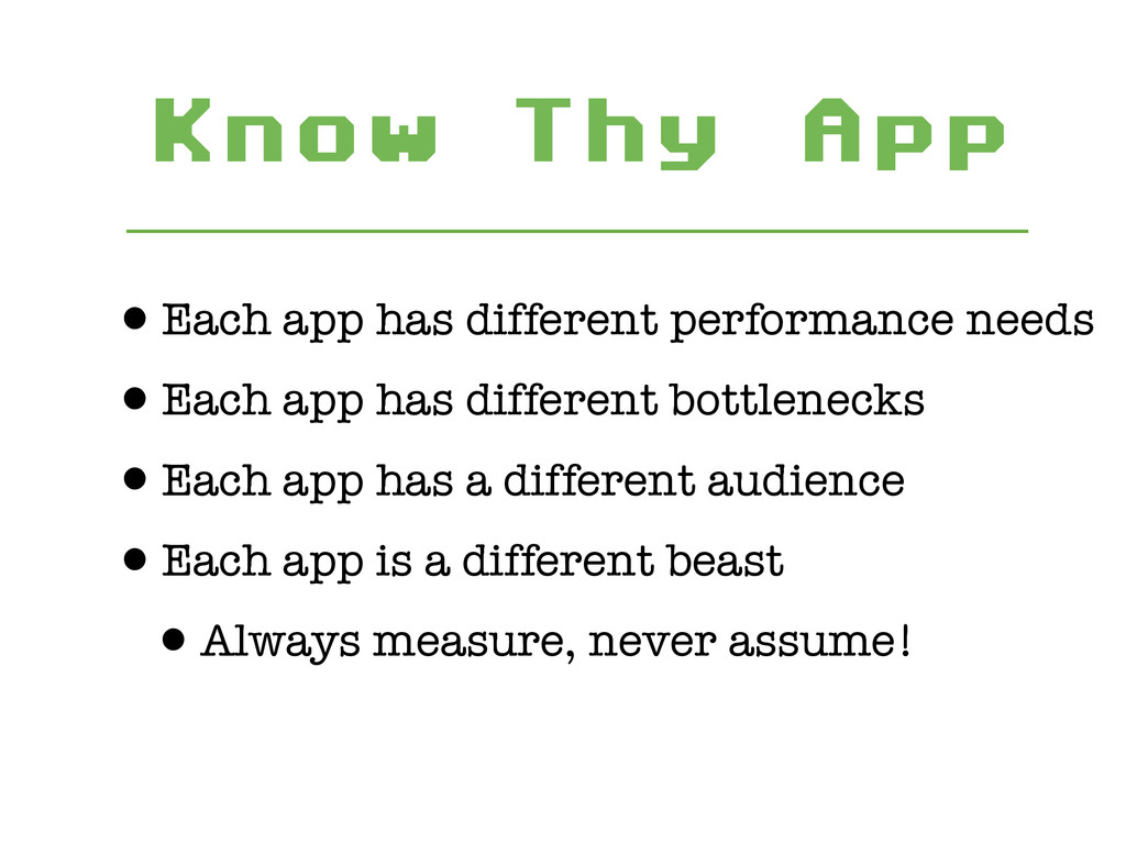 Know Thy App •Each app has different performanc...