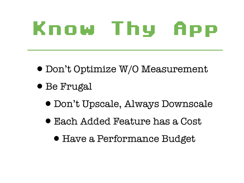 Know Thy App •Don't Optimize W/O Measurement •B...