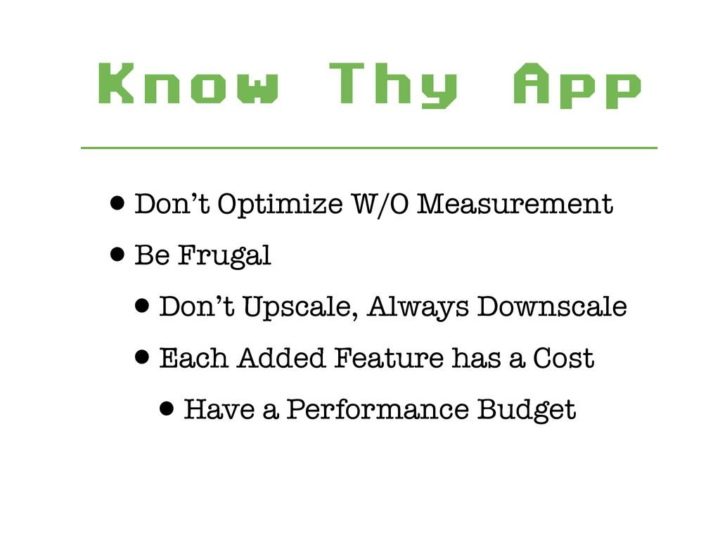 Know Thy App •Don't Optimize W/O Measurement •B...