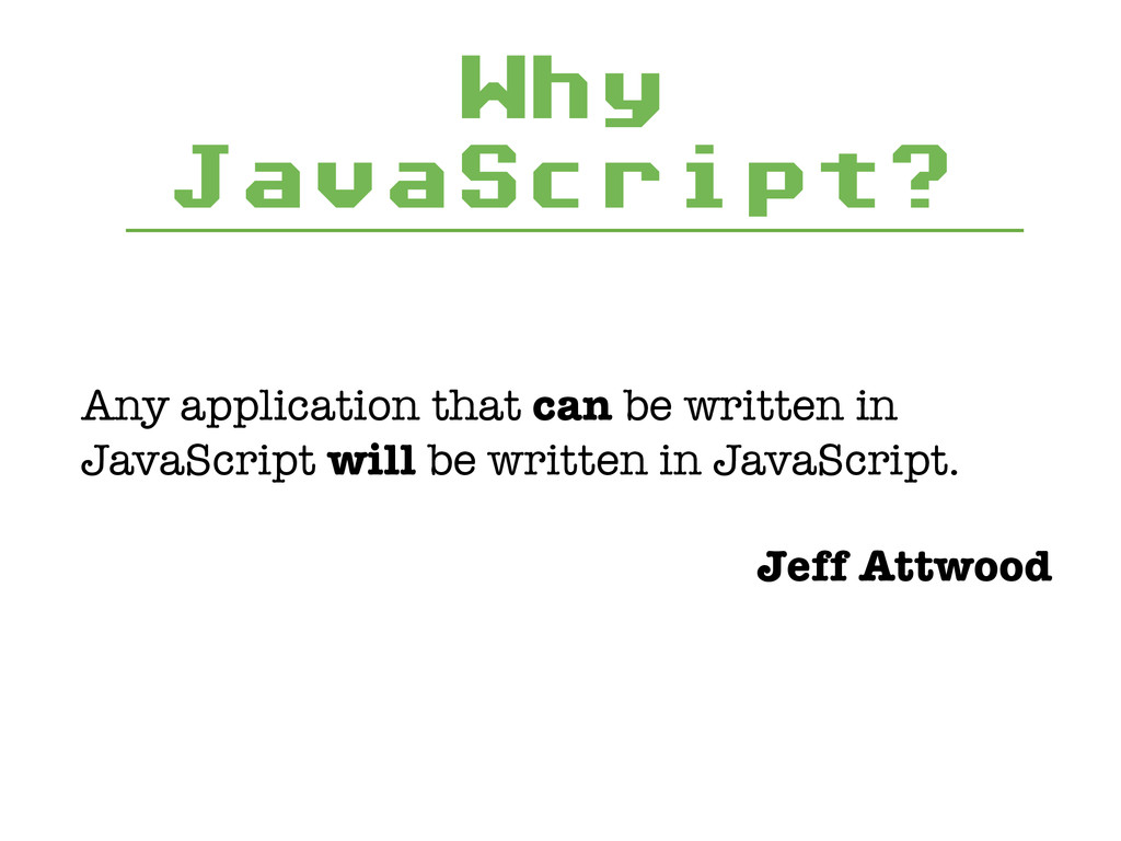 Why JavaScript? Any application that can be wri...