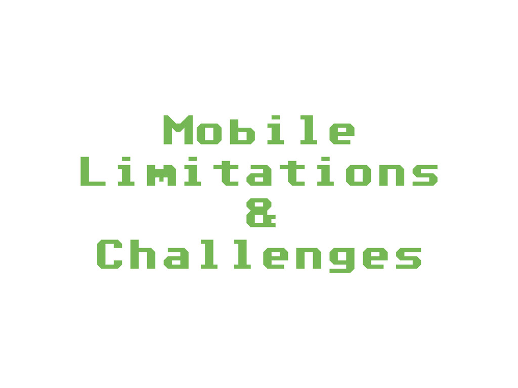 Mobile Limitations &  Challenges