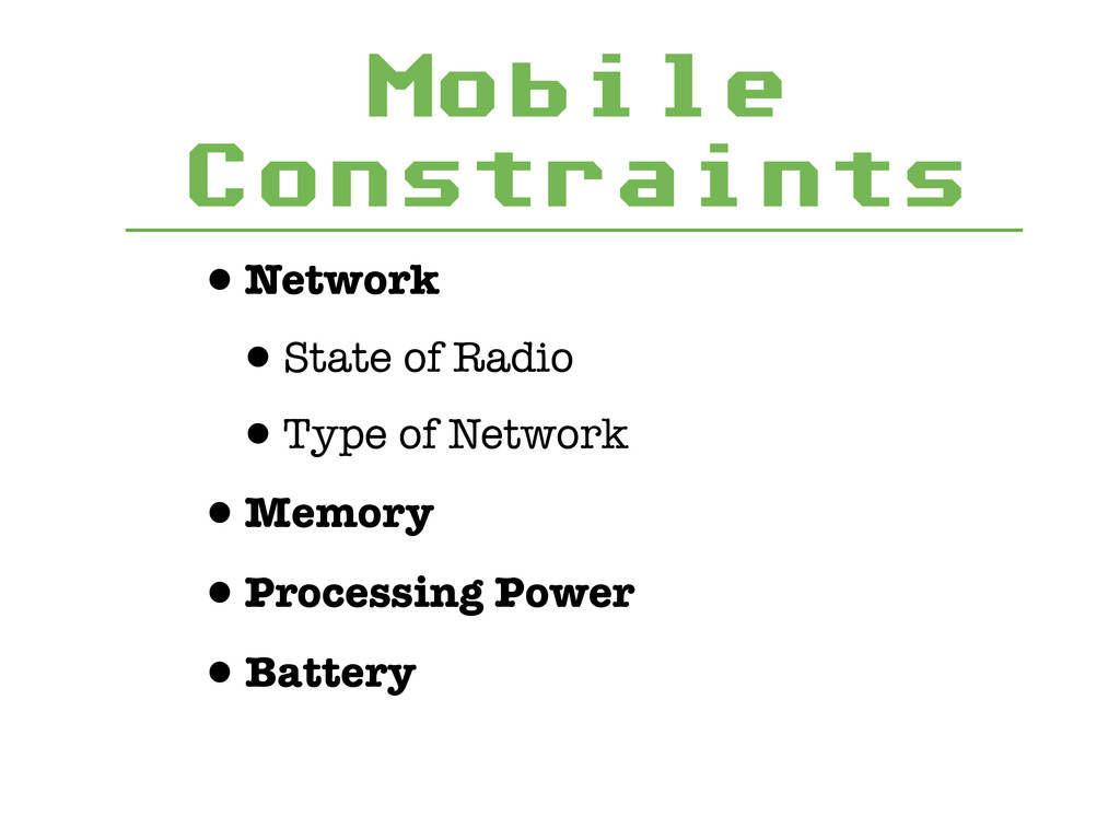 Mobile Constraints •Network •State of Radio •Ty...
