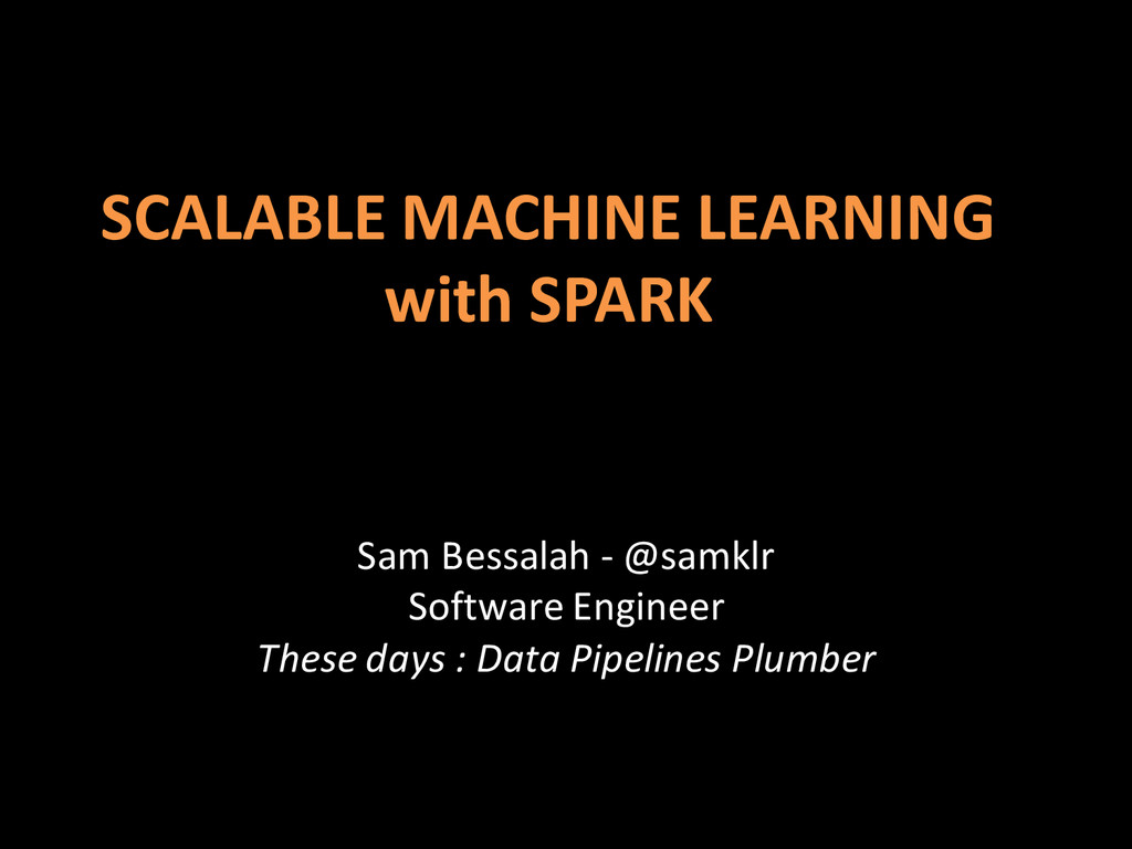 SCALABLE MACHINE LEARNING with SPARK Sam Bessal...