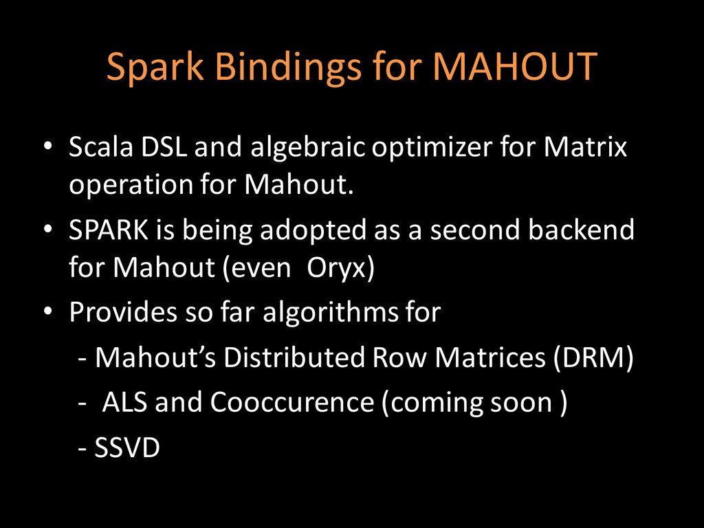 Spark Bindings for MAHOUT • Scala DSL and algeb...