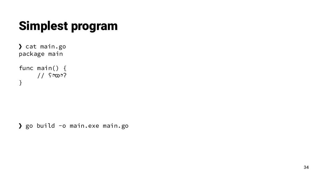 ❯ cat main.go package main func main() { // ʕ◔ϖ...