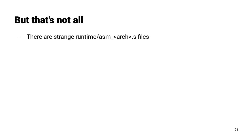 - There are strange runtime/asm_<arch>.s files B...
