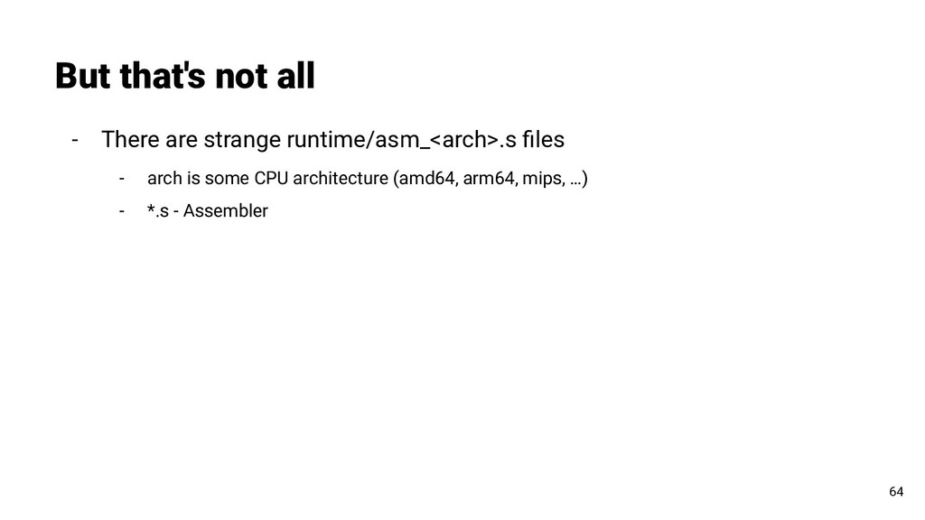 - There are strange runtime/asm_<arch>.s files -...