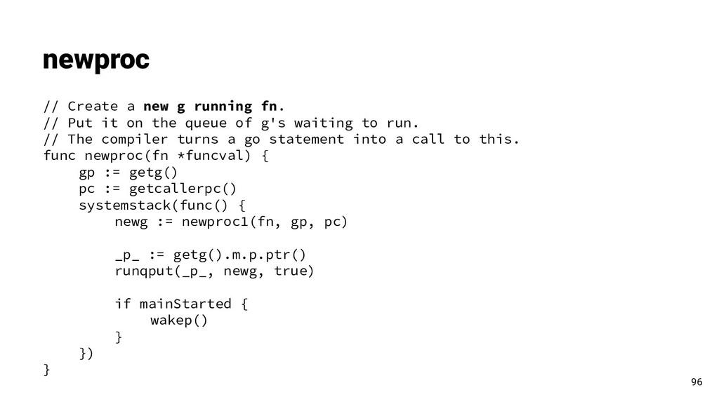 newproc // Create a new g running fn. // Put it...