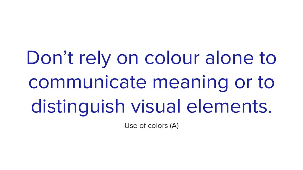 Don't rely on colour alone to communicate meani...
