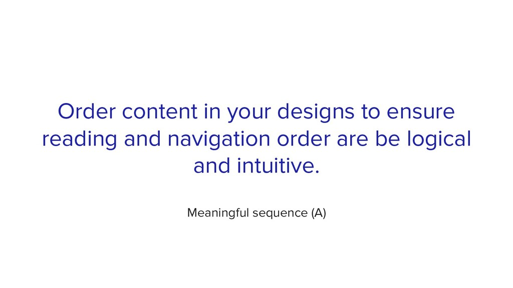 Order content in your designs to ensure reading...