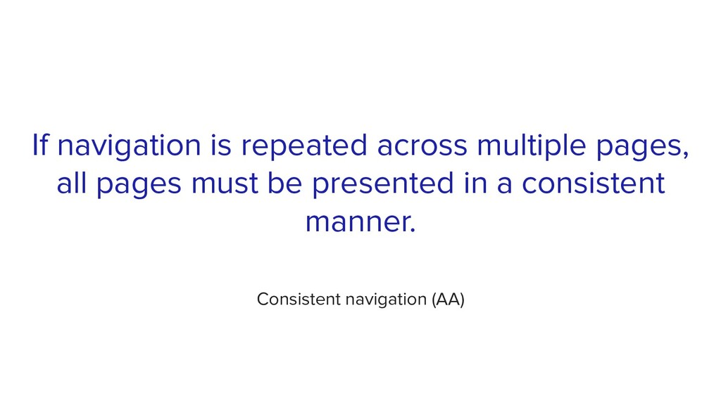 If navigation is repeated across multiple pages...