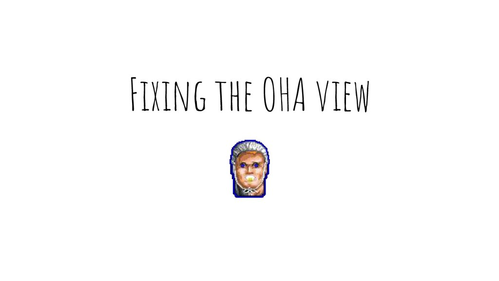 Fixing the OHA view