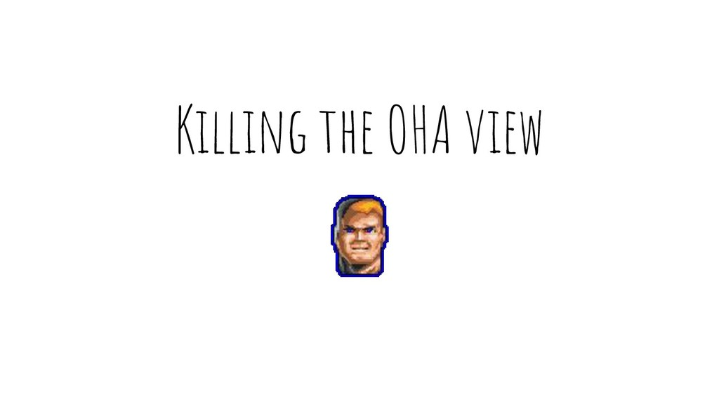 Killing the OHA view