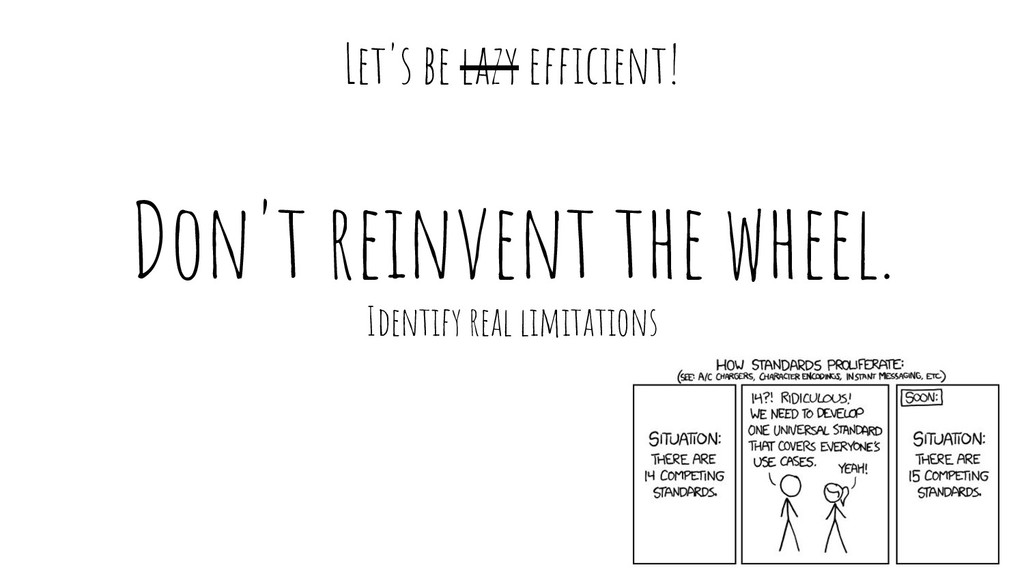 Don't reinvent the wheel. Identify real limitat...