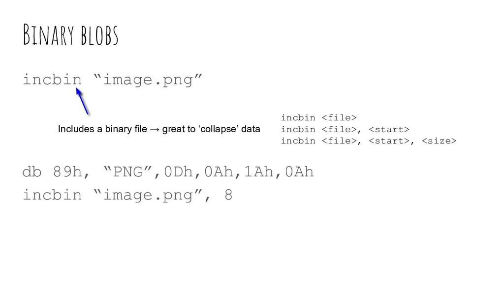 """Binary blobs incbin """"image.png"""" db 89h, """"PNG"""",0..."""