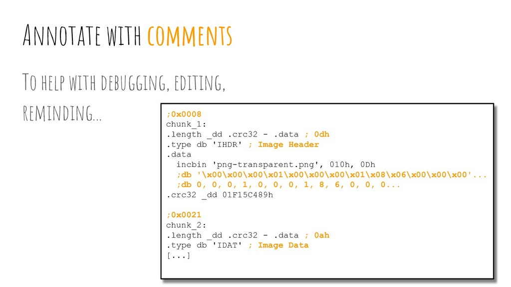 Annotate with comments To help with debugging, ...