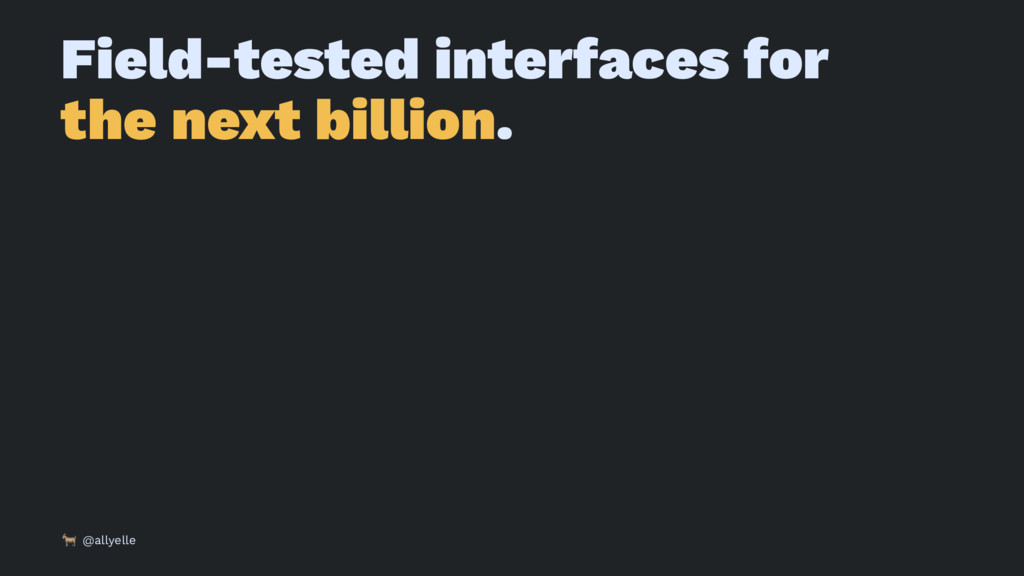 Field-tested interfaces for the next billion. !...