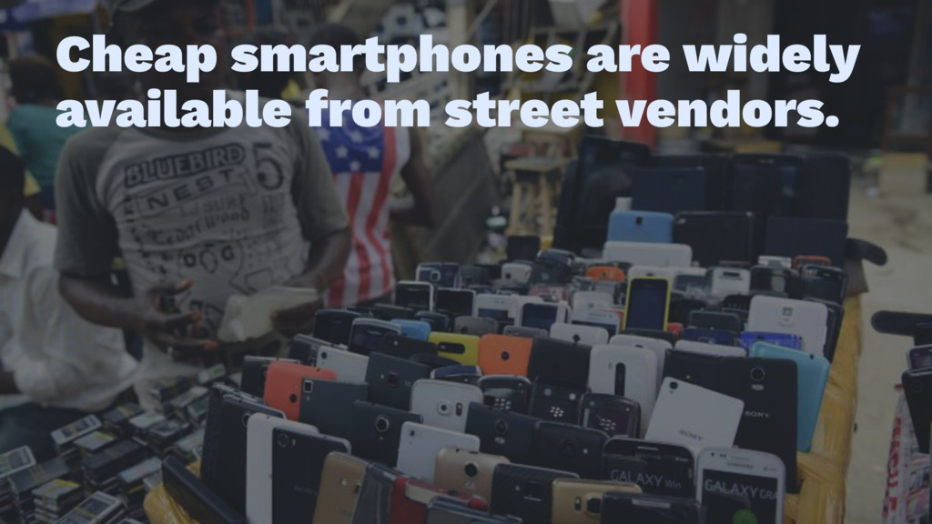 Cheap smartphones are widely available from str...