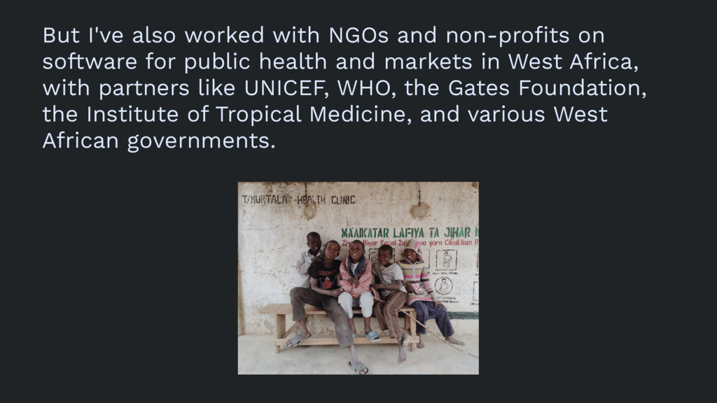 But I've also worked with NGOs and non-profits o...