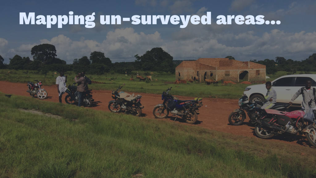 Mapping un-surveyed areas...