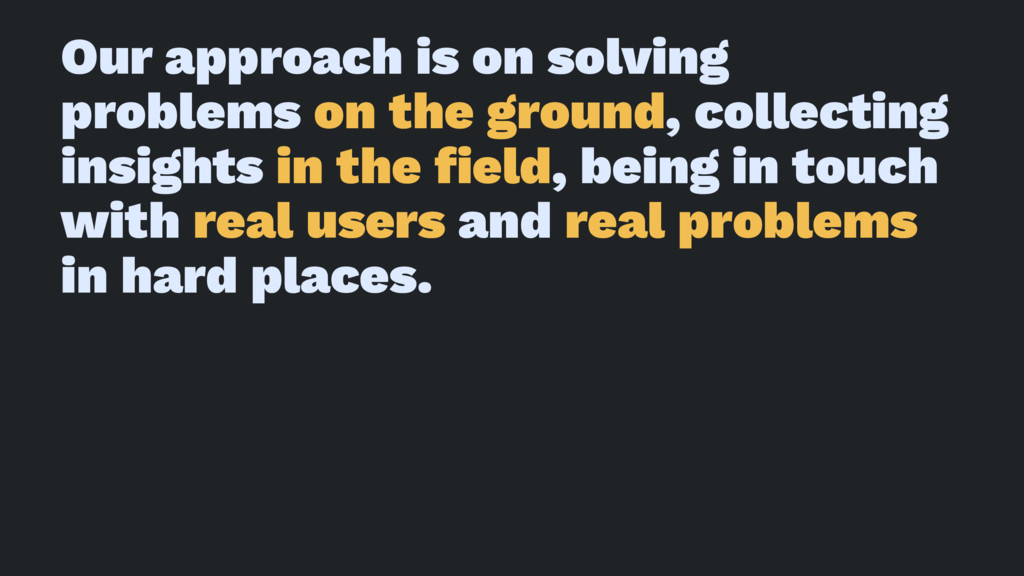 Our approach is on solving problems on the grou...